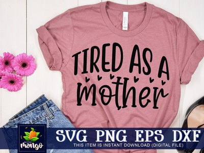 Tired as a mother SVG christmas svg silhouette svg digital download cricut tired as a mother svg