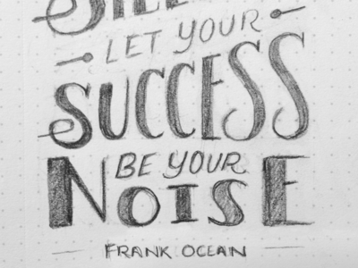 Let Your Success Be Your Noise // Wip // Courtney Blair