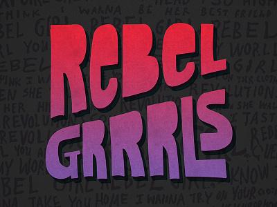 Rebel Grrrls // Courtney Blair riot grrrl rebel grrrls hand drawn type lettering typography type