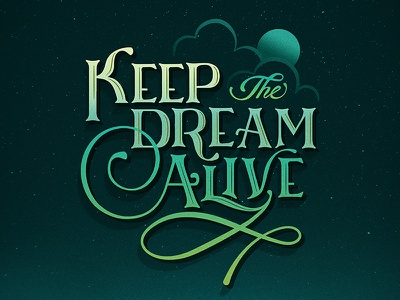 Keep the Dream Alive motivational hand lettering quote typography hand drawn type lettering