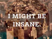 I Might Be Insane