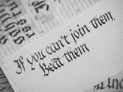 If you can't join them, beat them word quote beat them pilot parallel pen parallel black and white paper ink gothic fraktur calligraphy