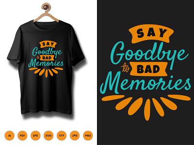Say Goodbye Bad Memories Tshirt tshirt shirt kids activity design typography illustration say goodbye bad memories tshirt