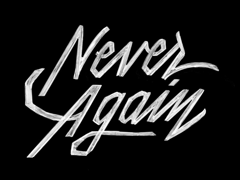 Never Again fight the power fuck white supremacy black lives matter state violence police violence acab civil rights human rights blm blacklivesmatter lettering
