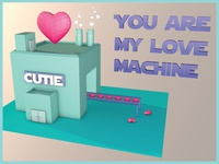 You are my Love Machine