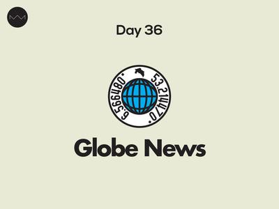 Day 36: Globe News