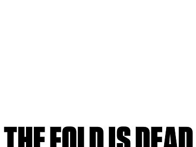 The fold is dead.