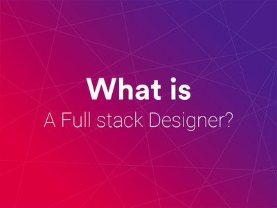 What is a Full Stack Designer? android ios app web ui first thanks welcome stack design full stack designer