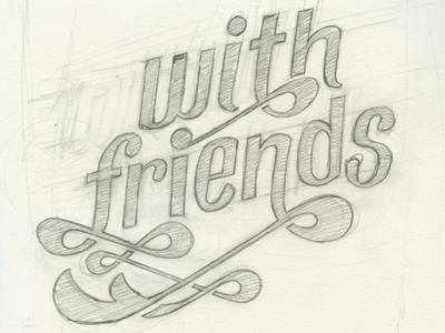 With Friends WIP friends custom typography ligatures got dem flows