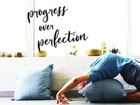 """Progress Over Perfection"""