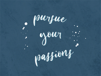 """Pursue Your Passions"""