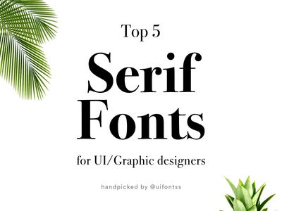 Top 5 Serif fonts for UI/Graphic designers serif font fonts collection fonts typogaphy clean design logo ux design ui