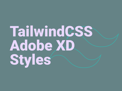 TailwindCSS Styles for Adobe XD color colour styles tailwindcss design adobe xd