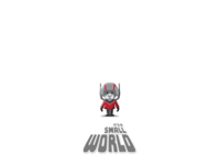 Ant-man, It's a Small World…