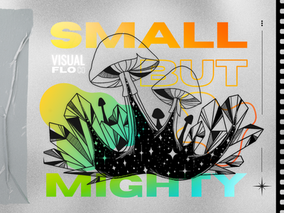 SMALL BUT MIGHTY ⁕ VISUALFLO branding logitech cosmic space crystals mushrooms quote colors bold geometric illustration design