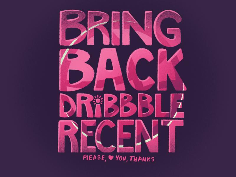Bring Back Dribbble Recent print typography mobile branding illustration dribbble