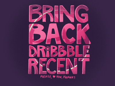 Bring Back Dribbble Recent print typography mobile branding illustration dribbble