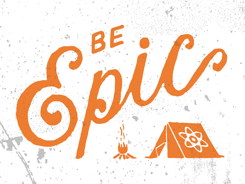 Be Epic campfire camping camp tent epic illustration typography handlettering lettering