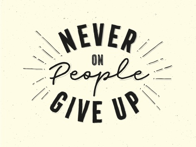 Never Give Up On People poster hand drawn vector illustration typography design