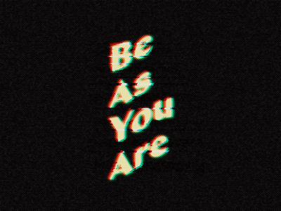 Be As You Are glitch typography type design lettering type