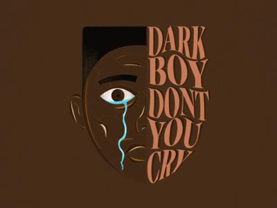 Dark Boy Don't You Cry