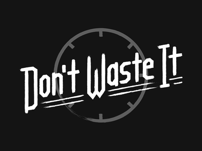 Dont Waste It hand lettering time typography