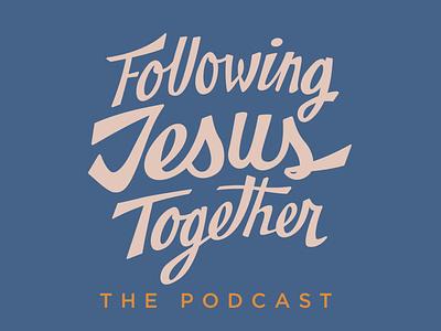 Following Jesus Together Podcast illustration lettering art design podcast branding logo