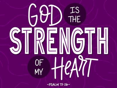 """Strength of my Heart"" - Psalm 73:26"