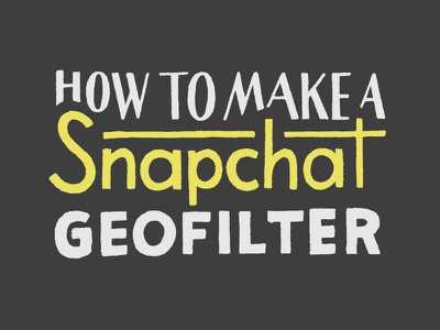 How to Use Your Lettering to Design a Snapchat Geofilter hand lettering type lettering