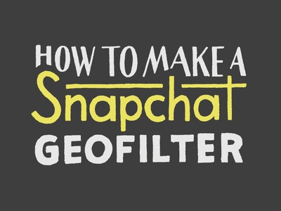 How to Use Your Lettering to Design a Snapchat Geofilter