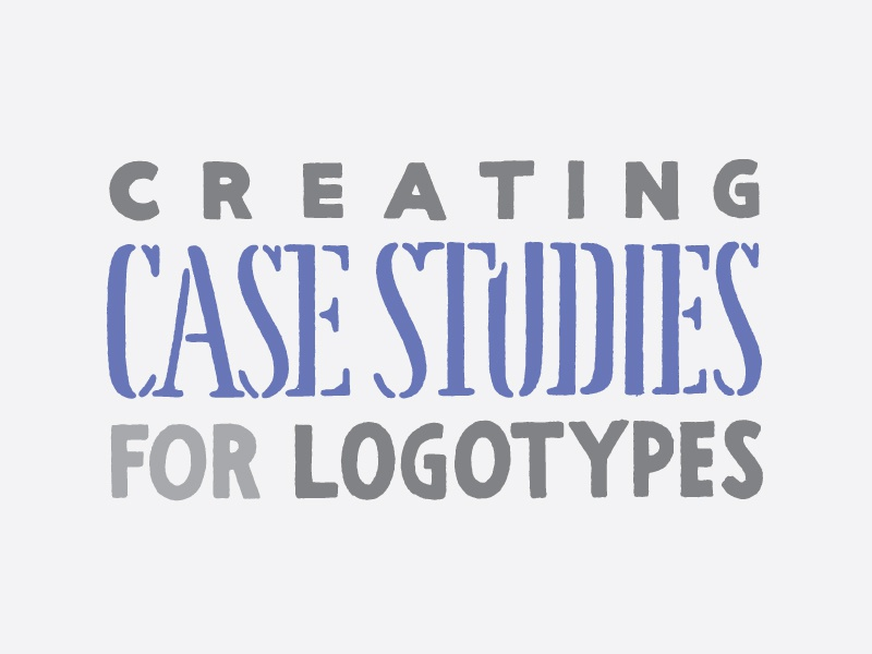 How to Create Compelling Case Studies for Logotypes blog post hand lettering type typography lettering