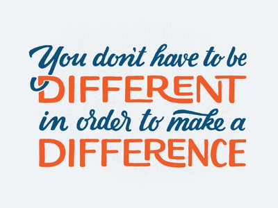 You Don't Have To Be Different.