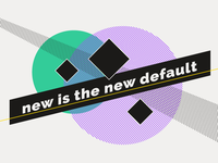 New is the New default