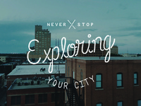 Never Stop Exploring Your City