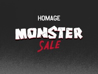 Homage Monster Sale