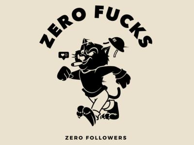 Zero Fucks! Zero Followers!