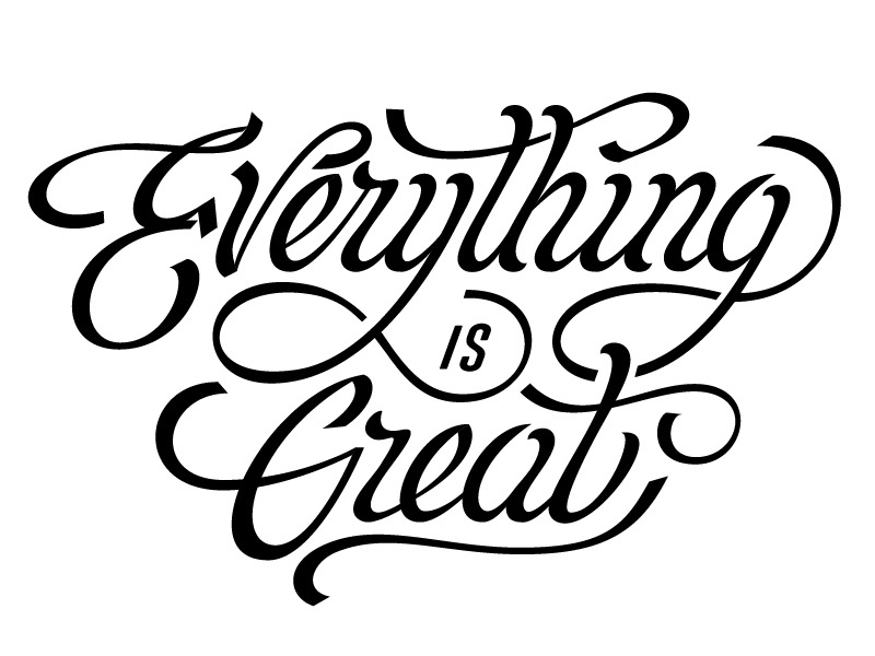 Everything is great lettering typography custom lettering calligraphy illustration brush lettering vintage curves great olga vasik