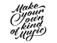 Make your own kind of music