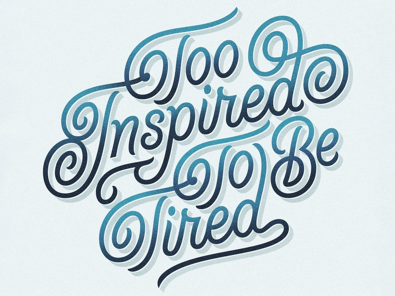 Too Inspired To Be Tired (v1) inspiration procreate app letterforms procreate ipad pro apple pencil typogaphy illustration typophile type design lettering design lettering art hand lettering custom lettering type lettering vector