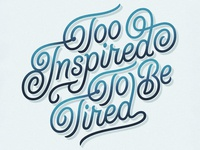 Too Inspired To Be Tired (v1)