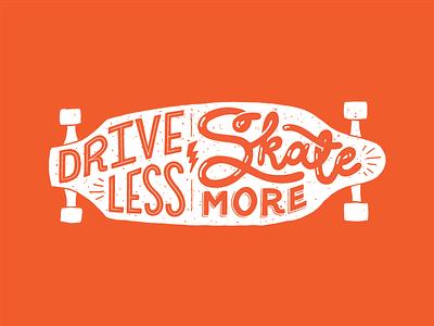 Drive Less • Skate More Lettering skateboard skate hand lettering type illustration typography lettering
