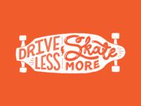 Drive Less • Skate More Lettering
