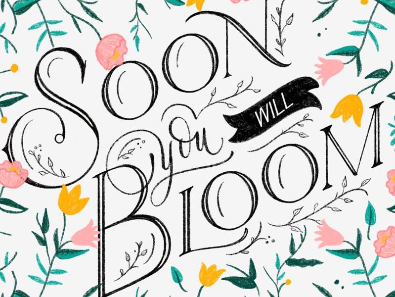 Soon You will Bloom! handwritten calligraphy hand lettering handlettered design art type typography letters lettering handlettering