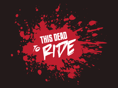 'This dead to ride' logo rough typography horror black red blood blood splatter comic this dead to ride logo