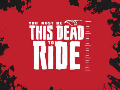 You must be this dead to ride - Logo you must be this dead to ride hand death blood red