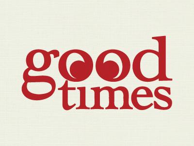Good Times! typography poster good times logo wheat paste