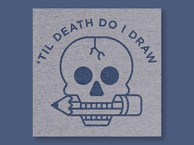 'Til Death Do I Draw Shirt logo 2d vector illustration draw death pencil skulls skull