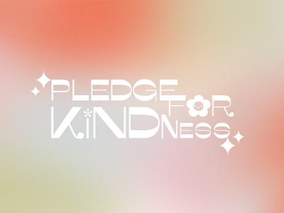 Pledge for Kindness feminine elegant gradient blurrygradient graphic design typography adobeillustrator