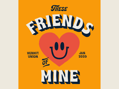 These Friends of Mine smiley heart texture bold character illustration lettering type