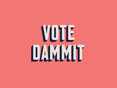 Vote Dammit | Shop Discount layout 2018 voting voter modern vote simple font typography type color 3d